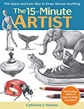 The 15-Minute Artist: The Quick and Easy Way to Draw Almost Anything