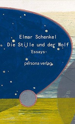 Die Stille und der Wolf: Essays