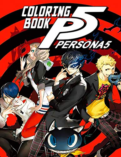 Persona 5 Coloring Book: One Of The Greatest Way To Relax And Boost Creativity With Awesome Coloring Book