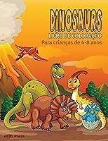 Livro para colorir dinossauros para crianças de 4 a 8 anos: Livro de Atividades e Coloração de Dinossauros, Grande Presente para Meninos e Meninas, Fantástico Livro de Coloração de Dinossauros, Fácil e Grande Livro de Coloração para Crianças de 1a idade e Pré-escolar, Livro de Coloração de Dinossauros Bonitos para