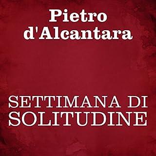 Settimana di solitudine                   Di:                                                                                                                                 Pietro d'Alcantara                               Letto da:                                                                                                                                 Silvia Cecchini                      Durata:  2 ore e 32 min     3 recensioni     Totali 4,7