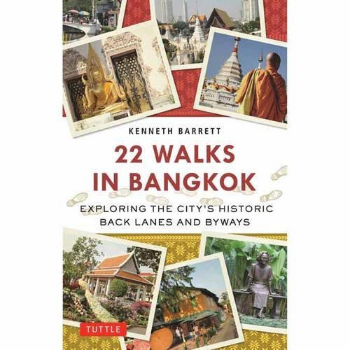 22 Walks in Bangkok: Exploring the City's Historic Back Lanes and Byways (English Edition)