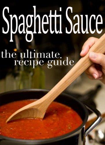 Spaghetti Sauce: The Ultimate Recipe Guide by [Sarah Dempsen, Encore Books]