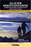 Glacier Mountaineering: An Illustrated Guide to Glacier Travel and Crevasse Rescue, Revised Edition