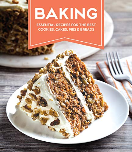 Baking: Essential Recipes for the Best Cookies, Cakes, Pies & Breads