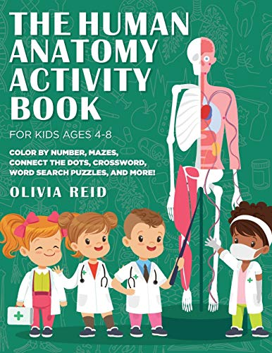 The Human Anatomy Activity Book for Kids Ages 4-8: Color by Number, Mazes, Connect the Dots, Crossword, Word Search Puzzles, and More!