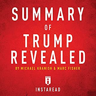 Summary of Trump Revealed by Michael Kranish & Marc Fisher     Includes Analysis              By:                                                                                                                                 Instaread                               Narrated by:                                                                                                                                 Dwight Equitz                      Length: 25 mins     1 rating     Overall 1.0