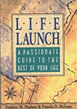Life Launch: A Passionate Guide to the Rest of Your Life