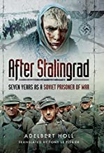After Stalingrad: Seven Years as a Soviet Prisoner of War
