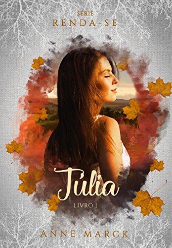 Júlia - Livro 1 - série Renda-se.