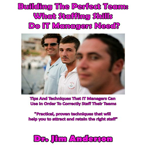 Building the Perfect Team: What Staffing Skills Do IT Managers Need? audiobook cover art