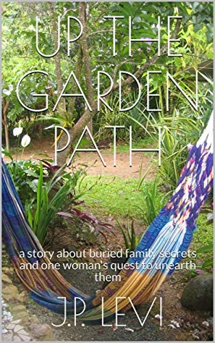 Up The Garden Path, Third Edition: a story about buried family secrets and one woman's quest to unearth them by [J.P. Levi]