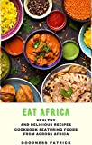 EAT AFRICA: Healthy and Delicious Recipes Cookbook Featuring Foods From Across Africa: Healthy and Delicious Recipes Cookbook Featuring Foods From Across Africa (English Edition)