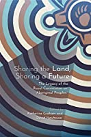 Sharing the Land, Sharing a Future: The Legacy of the Royal Commission on Aboriginal Peoples (Perceptions on Truth and Reconciliation)