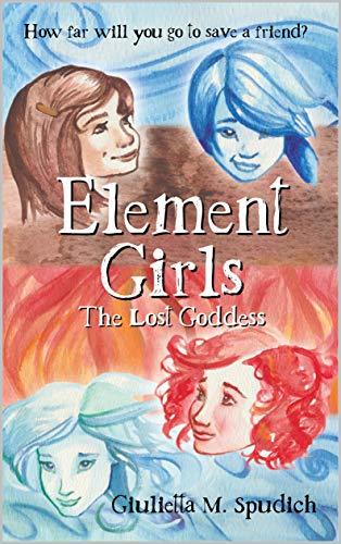 Element Girls: The Lost Goddess (English Edition)