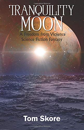 Tranquility Moon: A Freedom from Violence Science Fiction Fantasy