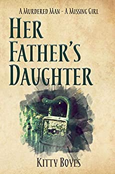 [Kitty Boyes]のHer Father's Daughter: A Missing Girl -  A Dead Man (Arina Perry Series Book 2) (English Edition)