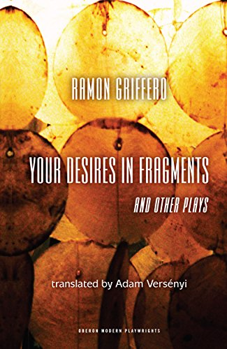 Ramón Griffero: Your Desires in Fragments and other Plays: Diez Obras de Fin de Sieglo (English Edition)