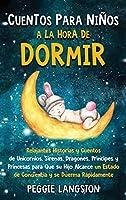 Cuentos para niños a la hora de dormir: Relajantes historias y cuentos de unicornios, sirenas, dragones, príncipes y princesas para que su hijo alcance un estado de conciencia y se duerma rápidamente