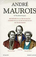 Prométhée ou la Vie de Balzac - Suivi de Olympio ou la Vie de Victor Hugo et de Les Trois Dumas d'André Maurois