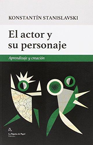 El actor y  su personaje: Aprendizaje y creación (LA PAJARITA DE PAPEL EDICIONES)