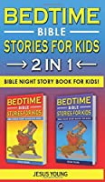 BEDTIME BIBLE STORIES FOR KIDS - 2 in 1: Bible Night Storybook for Kids! Biblical Superheroes Characters Come Alive in Modern Adventures for Children! Bedtime Action Stories for Adults!