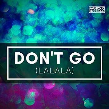 Don't Go (Lalala)