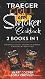 Traeger Grill and Smoker Cookbook 2 BOOKS IN 1: The Ultimate Guide to Becoming an Advanced Pitmaster for a Perfect BBQ