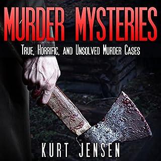 Murder Mysteries: True, Horrific, and Unsolved Murder Cases cover art