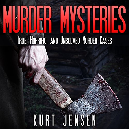 Murder Mysteries: True, Horrific, and Unsolved Murder Cases audiobook cover art