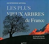 Les plus vieux arbres de France - Un patrimoine mondial. Préface d'Alain Baraton de Georges Feterman