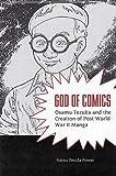 God of Comics: Osamu Tezuka and the Creation of Post-World War II Manga (Great...