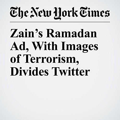 Zain's Ramadan Ad, With Images of Terrorism, Divides Twitter copertina