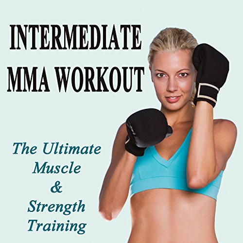 Intermediate Mma Workout (The Ultimate Muscle & Strength Training) (Ideal for Gym, Core Bodyweight, Abs, Motivation, Fitness, Cardio, Aerobics, Spin Cycle, Running & Jogging Workouts)
