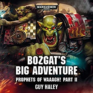 Bozgat's Big Adventure     Warhammer 40,000              Written by:                                                                                                                                 Guy Haley                               Narrated by:                                                                                                                                 Tom Alexander,                                                                                        John Banks,                                                                                        Cliff Chapman,                   and others                 Length: 22 mins     2 ratings     Overall 3.0