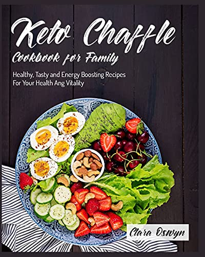 Keto Chaffle Cookbook for Family: Healthy, Tasty and Energy Boosting Recipes For Your Health Ang Vitality