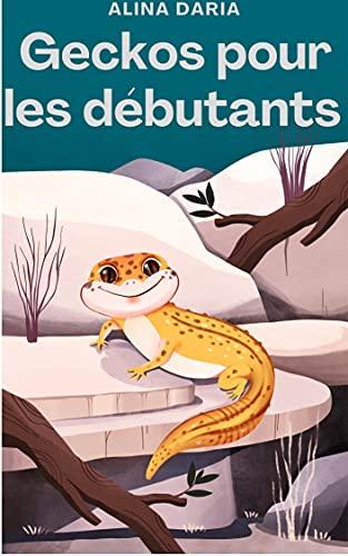 Couverture du livre Geckos pour les débutants : Soins appropriés dans un terrarium