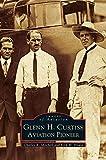 Glenn H. Curtiss: Aviation Pioneer