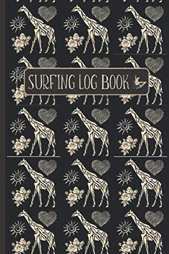 SURFING LOG BOOK: Golden Giraffe / Animal Pattern- Record Track Beach Sessions, Location, Weather, Waves, Tide, Board, Equipment, Notes and More
