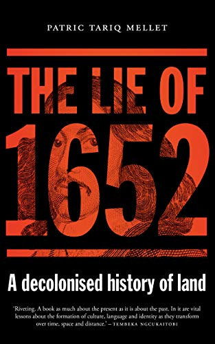 The Lie of 1652: A decolonised history of land (English Edition)