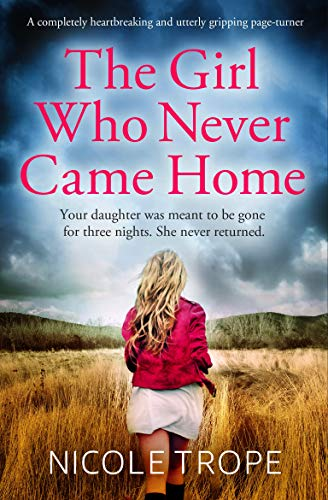 The Girl Who Never Came Home: A completely heartbreaking and utterly gripping page-turner by [Nicole Trope]