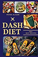 Dash Diet: 100+ Healthy Recipes and 21 Days Plan to Lose Weight Fast and Lower Your Blood Pressure