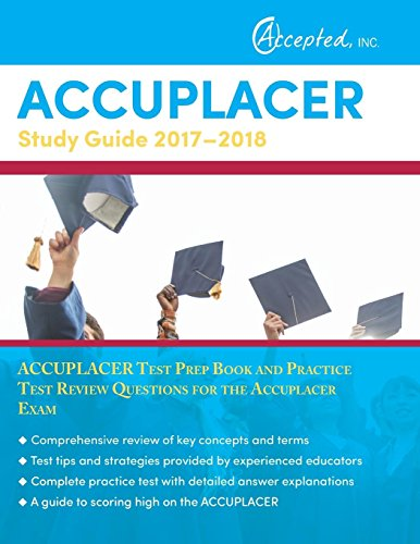 Accuplacer Study Guide 2017 2018 Accuplacer Test Prep Book And Practice Test Review Questions For The Accuplacer Exam