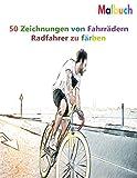Malbuch 50 Zeichnungen von Fahrrädern Radfahrer zu färben: Ein gutes Buch der Größe 8.5' x 11' Zoll für Hobby, Spaß, Unterhaltung und Kolorierung von ... Jugendliche, Erwachsene, Männer und Frauen