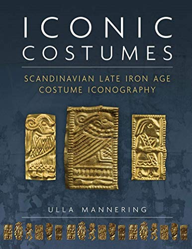 Compare Textbook Prices for Iconic Costumes: Scandinavian Late Iron Age Costume Iconography Ancient Textiles Series  ISBN 9781789255478 by Mannering, Ulla