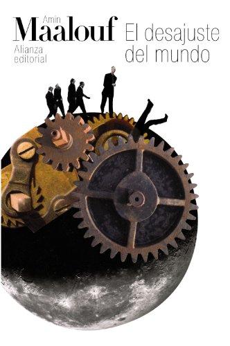 El desajuste del mundo: Cuando nuestras civilizaciones se agotan (El libro de bolsillo - Bibliotecas de autor - Biblioteca Maalouf)