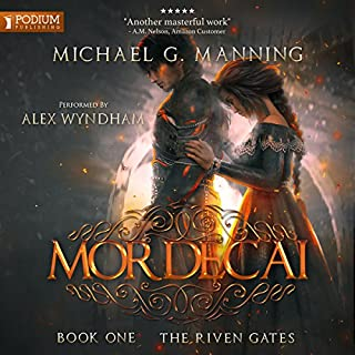Mordecai     The Riven Gates, Book 1              By:                                                                                                                                 Michael G. Manning                               Narrated by:                                                                                                                                 Alex Wyndham                      Length: 12 hrs and 54 mins     38 ratings     Overall 4.7