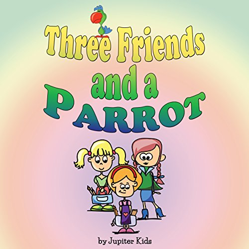 Three Friends and a Parrot audiobook cover art