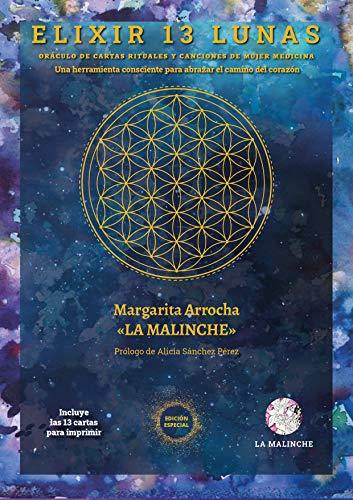 Elixir 13 Lunas: Libro oráculo de cartas, rituales y canciones de mujer medicina, una herramienta consciente para abrazar el camino del corazón.