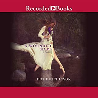 A Wounded Name                   By:                                                                                                                                 Dot Hutchison                               Narrated by:                                                                                                                                 Liz Pearce                      Length: 12 hrs and 46 mins     33 ratings     Overall 3.1